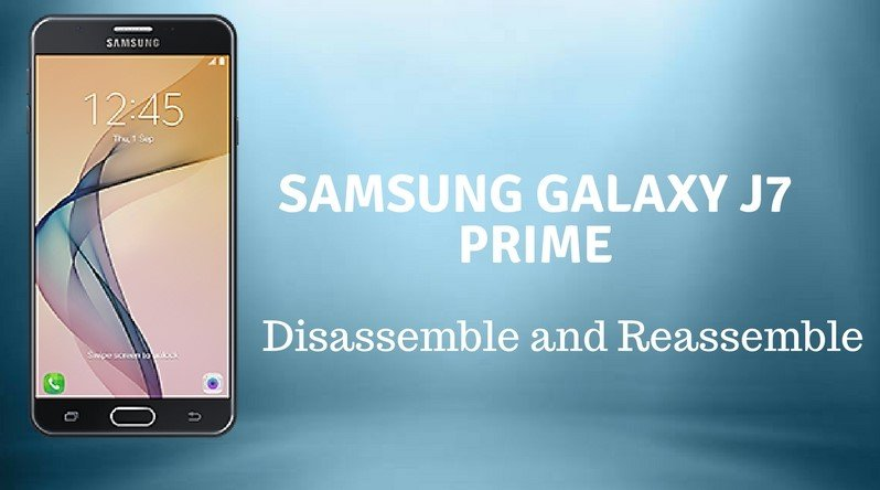 Samsung Galaxy J7 Prime Disassemble and Reassemble